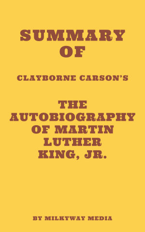 Summary of Clayborne Carson s The Autobiography of Martin Luther King  Jr