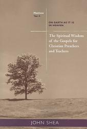 The Spiritual Wisdom of the Gospels for Christian Preachers and Teachers: Year A. On Earth as it is in heaven