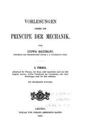 Vorlesungen ueber die principe der mechanik: t. Die principe, bei denen nicht ausdrücke nach der zeit integrirt werden, welche variationen der coordinaten oder ihrer ableitungen nach der zeit enthalten