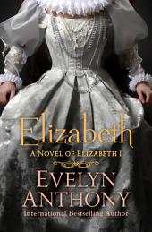 Elizabeth: A Novel of Elizabeth I