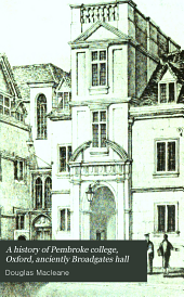 A history of Pembroke college, Oxford, anciently Broadgates hall: in which are incorporated short historical notices of the more eminent members of this house