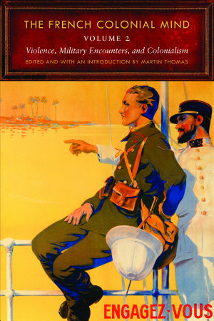 The French Colonial Mind  Violence  military encounters and colonialism PDF