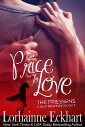 The Price to Love: (Contemporary Romance): The Friessens: A New Beginning
