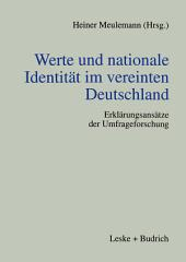 Werte und nationale Identität im vereinten Deutschland: Erklärungsansätze der Umfrageforschung