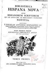 Bibliotheca hispana Nova: sive Hispanorum scriptorum qui ab anno MD. ad Mdclxxxiv. Floruere notitia