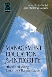 Management Education for Integrity: Ethically Educating Tomorrow's Business Leaders