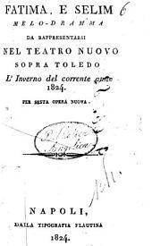 Fatima, e Selim melo-dramma da rappresentarsi nel Teatro Nuovo sopra Toledo l'inverno del corrente anno 1824 per sesta opera nuova