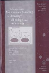 An Introduction to Mathematical Modeling in Physiology, Cell Biology, and Immunology: American Mathematical Society, Short Course, January 8-9, 2001, New Orleans, Louisiana