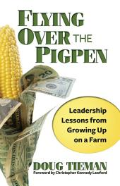 Flying Over the Pigpen: Leadership Lessons from Growing Up on a Farm