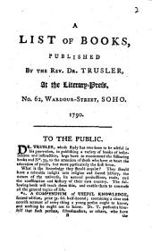 A List of Books published by the Rev. Dr. Trusler, at the Literary-Press, no. 62, Wardour-Street, Soho