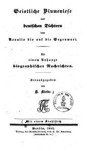 Geistliche Blumenlese aus deutschen Dichtern von Novalis bis auf die Gegenwart: Mit einem Anhange biographischer Nachrichten