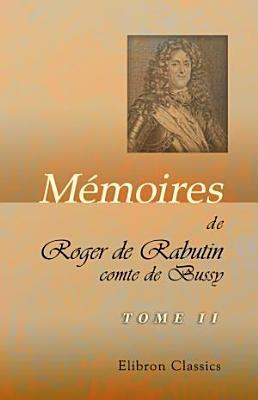 M moires de Roger de Rabutin  comte de Bussy  Pr face  des notes et des tables par Ludovic Lalanne  Tome 2 PDF