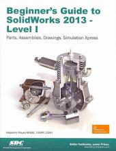 Beginner's Guide to Solidworks 2013: Level 1