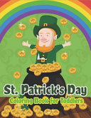 St. Patrick's Day Coloring Book for Toddlers: Happy St. Patrick's Day Activity Book for Kids a Fun Coloring for Learning Leprechauns, Pots of Gold, Ra