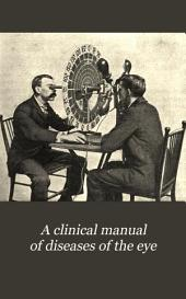A Clinical Manual of Diseases of the Eye: Including a Sketch of Its Anatomy