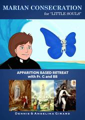 Marian Consecration for Little Souls: Apparition Based Retreat With Fr. G and BB