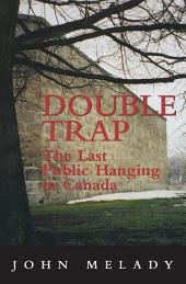 Double Trap: The Last Public Hanging in Canada