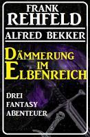 D  mmerung im Elbenreich   Drei Fantasy Abenteuer PDF