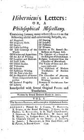 Hibernicus's letters: or, A philosophical miscellany. Containing (among many others) essays on the following useful and entertaining subjects, viz. Of happiness ... Of witches and apparitions ...