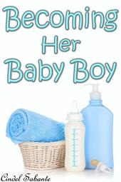 Becoming Her Baby Boy (ABDL, Age Play, Cuckold, Diapers, Femdom, Humiliation, Spanking)