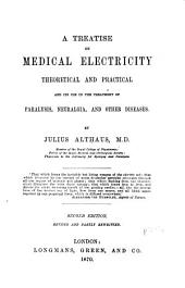 A Treatise on Medical Electricity, Theoretical and Practical: And Its Use in the Treatment of Paralysis, Neuralgia and Other Diseases