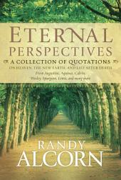 Eternal Perspectives: A Collection of Quotations on Heaven, the New Earth, and Life after Death