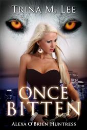 Once Bitten: Alexa O'Brien Huntress Book 1