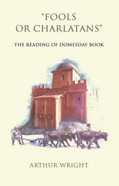 'Fools or Charlatans': The Reading of Domesday Book
