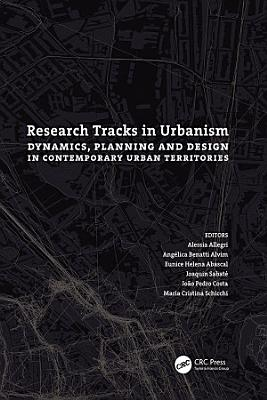 Research Tracks in Urbanism  Dynamics  Planning and Design in Contemporary Urban Territories