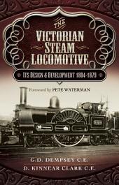 The Victorian Steam Locomotive: It's Design & Development 1804-1879
