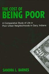 Cost of Being Poor, The: A Comparative Study of Life in Poor Urban Neighborhoods in Gary, Indiana