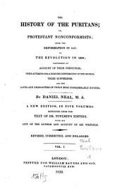 The History of the Puritans; Or, Protestant Nonconformists: From the Reformation in 1517 to the Revolution in 1688: Comprising an Account of Their Principles, Their Attempts for a Farther Reformation in the Church, Their Sufferings, and the Lives and Characters of Their Most Considerable Divines, Volume 1
