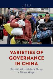 Varieties of Governance in China: Migration and Institutional Change in Chinese Villages
