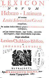 Lexicon novum Hebraeo-Latinum, ad modum lexici Schreveliani Graeci compositum, per modum indicis Hebraici primo