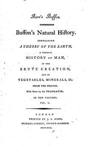 Barr's Buffon. Buffon's Natural History,: Containing a Theory of the Earth, a General History of Man, of the Brute Creation, and of Vegetables, Minerals, &c. From the French. With Notes by the Translator. In Ten Volumes..