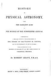 History of Physical Astronomy, from the earliest ages to the middle of the XIXth Century: Comprehending a detailed account of the establishment of the theory of gravitation by Newton, and its developement by his successors; with an exposition of the progress of research on all the other subjects of celestial physics