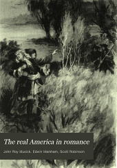 The Real America in Romance: With Reading Courses, Being a Complete and Authentic History of America from the Time of Columbus to the Present Day, Volume 8