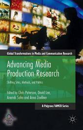 Advancing Media Production Research: Shifting Sites, Methods, and Politics