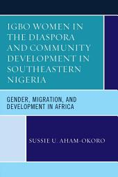 Igbo Women in the Diaspora and Community Development in Southeastern Nigeria: Gender, Migration, and Development in Africa