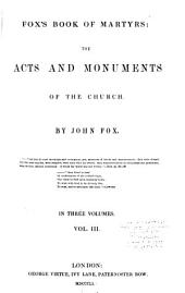 Fox's Book of martyrs: the acts and monuments of the church, Volume 3