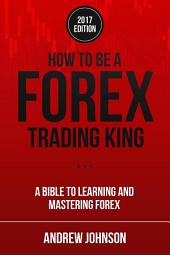How To Be A Forex Trading King: FOREX Trade Like A King