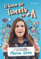O livro de tweets da +A: As histórias além dos 140 caracteres da Maisa Silva