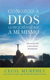 Conozco a Dios conociéndome a mi mismo: Una invitación a descubrirse diariamente
