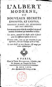 L'Albert moderne ou nouveau secrets éprouvés et licites recueillis d'après les découvertes les plus récentes...