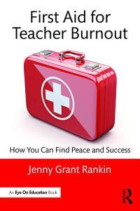 First Aid for Teacher Burnout Book