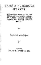 Baker's Humorous Speaker: Readings and Recitations for School Or Platform, Including Yankee, English, French, German, and Scotch Dialect Pieces