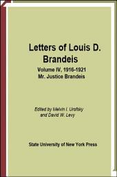 Letters of Louis D. Brandeis: Volume IV, 1916-1921: Mr. Justice Brandeis