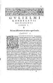 Gulielmi Rondeletii ... Libri de piscibus marinis, in quibus verae piscium effigies expressae sunt. ... Postremò accesserunt indices necessarij: Volumes 1-2