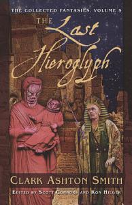 The Collected Fantasies of Clark Ashton Smith  The Last Hieroglyph PDF