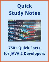 750+ Quick Review Facts for JAVA 2 Developers (Reference Notes): Perfect reference notes for beginner and intermediate developers